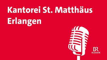 Kantorei St. Matthäus Erlangen | Bild: BR