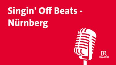 Singin' Off Beats - Nürnberg | Bild: BR