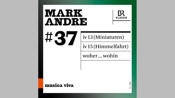 BR-KLASSIK CD 900637 - Mark Andre  | Bild: BR