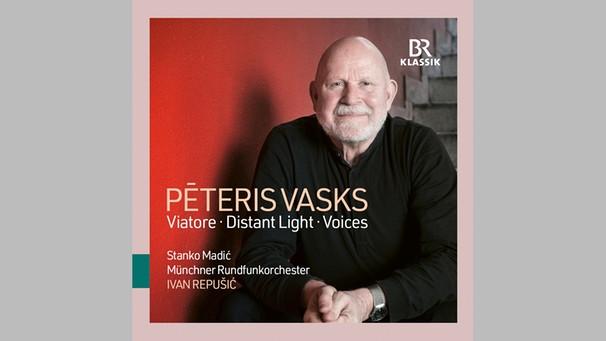 Peteris Vasks Viatore - Distand Light - Voices | Bild: BR