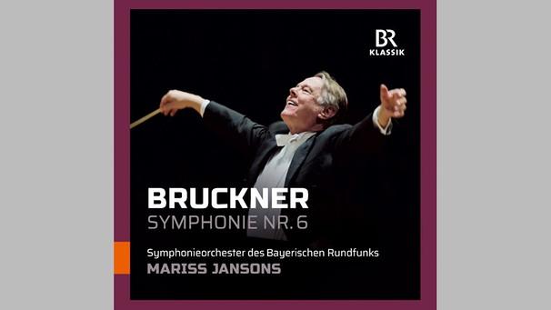 BR-KLASSIK CD 900190 Anton Bruckner: Symphonie Nr. 6 Symphonieorchester des Bayerischen Rundfunks; Mariss Jansons | Bild: BR